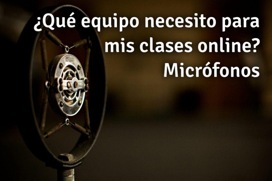 Que equipo necesito para mis clases online - Parte 3 - Micrófonos