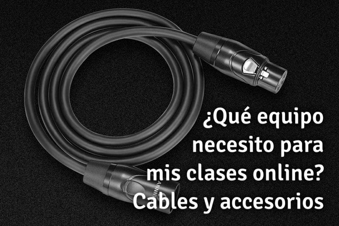 Que equipo necesito para mis clases online – Parte 7 – Cables y accesorios