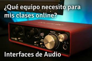 Que equipo necesito para mis clases online - Parte 2 - Interfaces de Audio